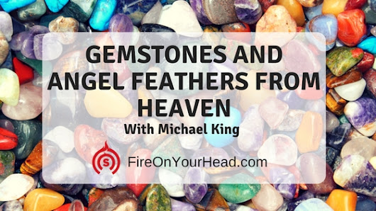 Gemstones and Angel Feathers From Heaven | Podcast with Michael King