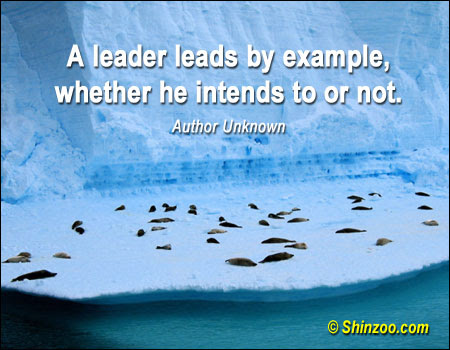 A Leader Leads By Example Whether He Intends To Or Not Leadership
