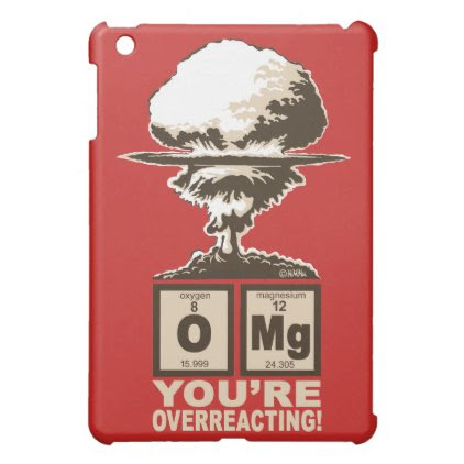 OMG! You are overreacting! iPad Mini Covers