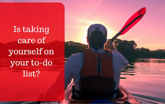 Is Taking Care of Yourself on Your To-Do List?