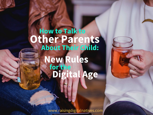 How to Talk to Other Parents About Their Child: New Rules for the Digital Age - Raising Digital Natives