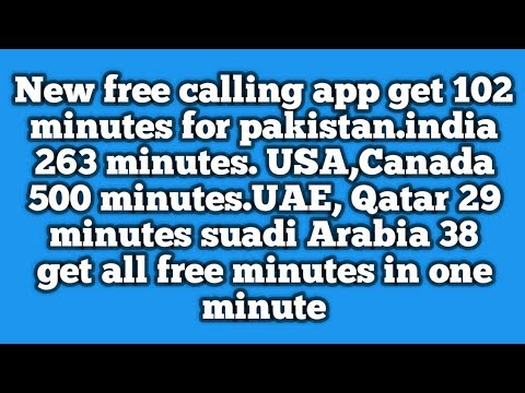 New free calling app get 102 minutes for pakistan 263 minutes for inda and 500 minutes for USA/CANADA