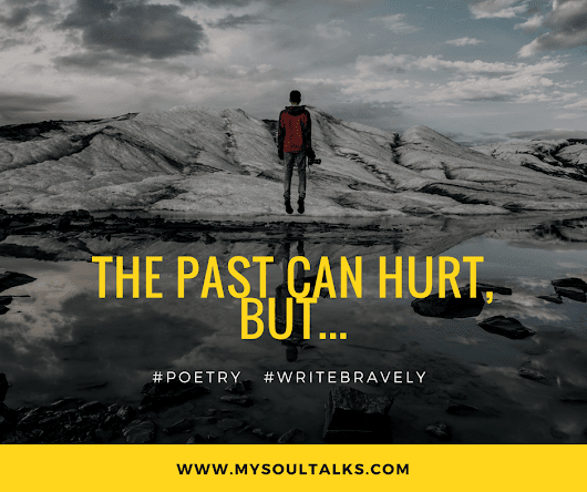 The Past Can Hurt, But— | #Writebravely #Poetry