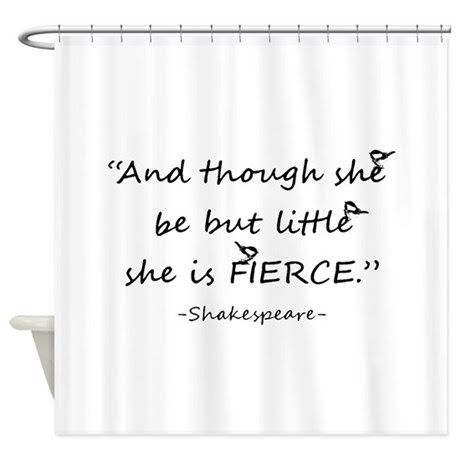 Little But Fierce Shakespeare Quote Shower Curtain by barkettc