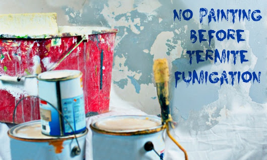 Why You Shouldn't Paint Before Termite Fumigation