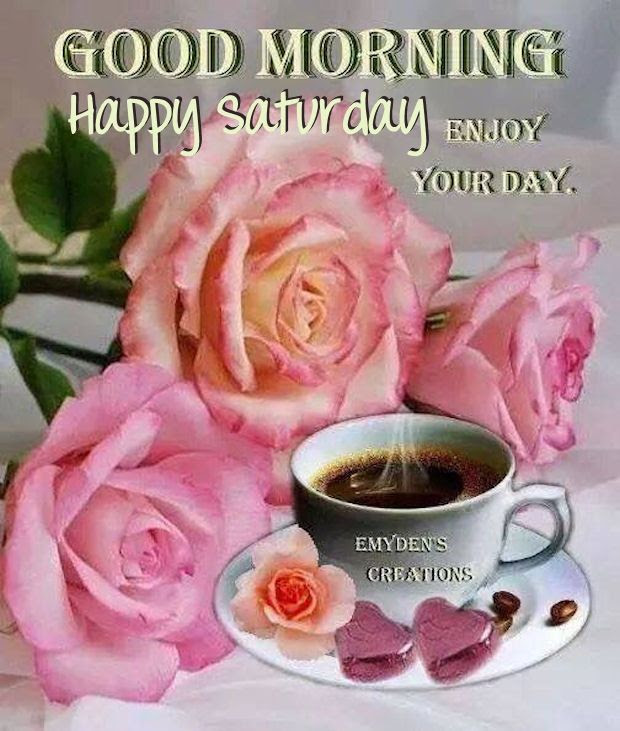 Good Morning Happy Saturday Enjoy Your Day Pictures Photos And