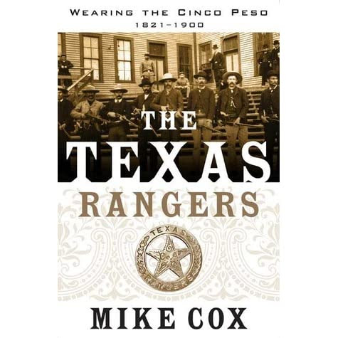 The Texas Rangers Wearing The Cinco Peso 1821 1900 By Mike Cox Reviews Discussion