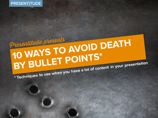 10 ways to avoid death by bullet points - PRESENTITUDE™