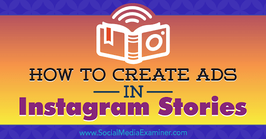 How to Create Ads in Instagram Stories: Your Guide to Instagram Stories Ads : Social Media Examiner