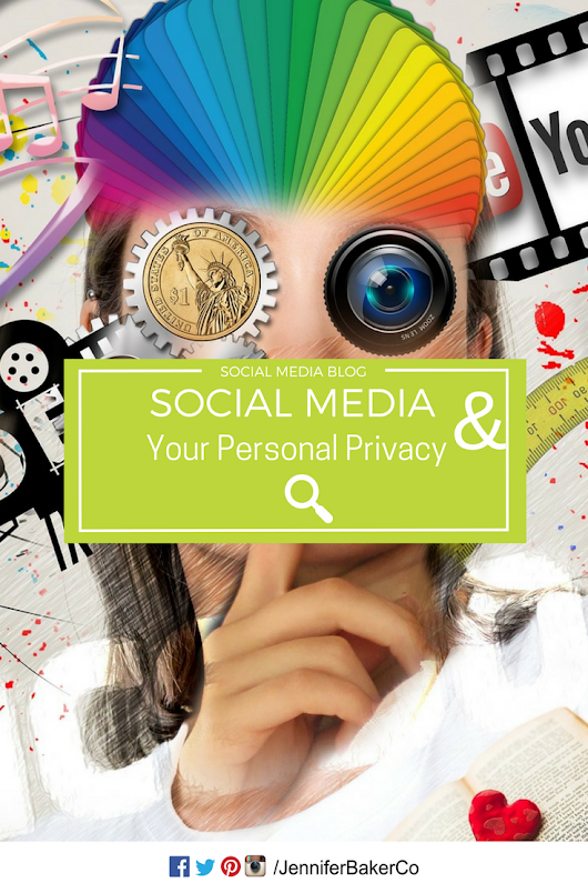 Social Media and Your Personal Privacy | Jennifer Baker Consulting