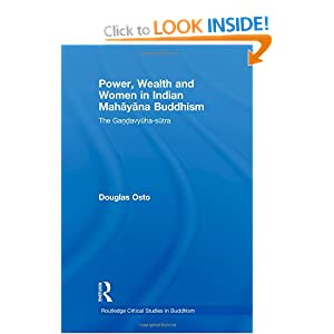 Power, Wealth and Women in Indian Mahayana Buddhism: The Gandavyuha-sutra  by Douglas Oslo