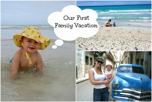 The Story of Our First Family Vacation | Have Baby Will Travel