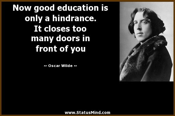 Now Good Education Is Only A Hindrance It Closes Statusmindcom