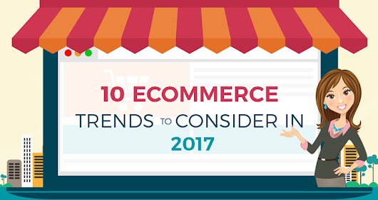 10 Ecommerce Trends to Consider In 2017 – Infographic | Starthub Post