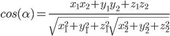cos (α) = (x1 * x2 + y1 * y2 + z1 * z2) / (saknis (x1 ^ 2 + y1 ^ 2 + z1 ^ 2) * saknis (x2 ^ 2 + y2 ^ 2 + z2 ^ 2))