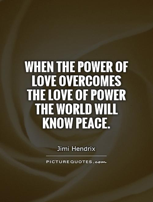 When The Power Of Love Overcomes The Love Of Power The World