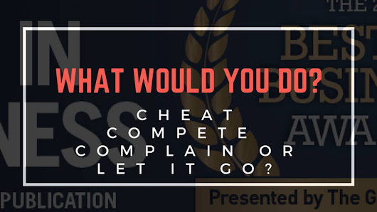 What would you do? Cheat, compete, complain or let it go?