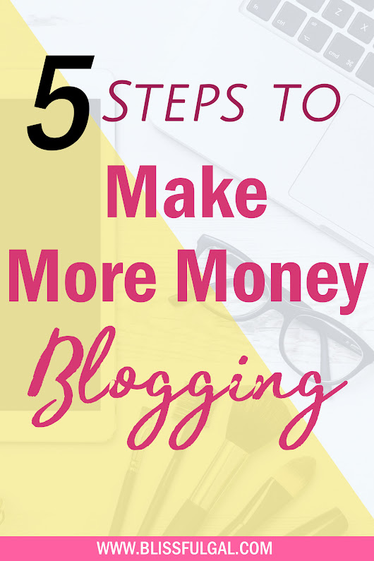 5 Steps to Earn More Money from Your Blog - Blissful Gal