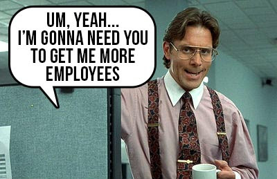 Just Get Me More Employees!