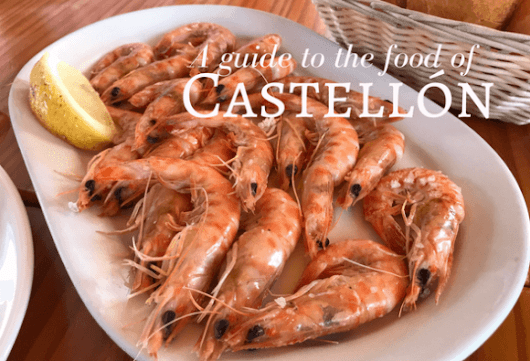 A delicious guide to the food of Castellón, Spain