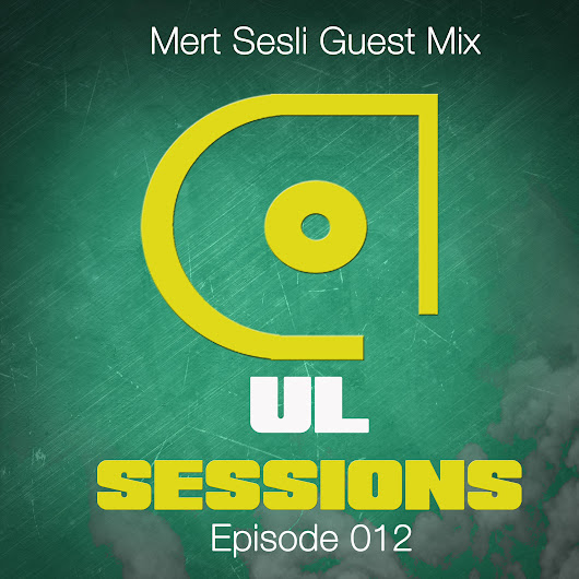 UL Sessions 012 - Guest Mix By Mert Sesli