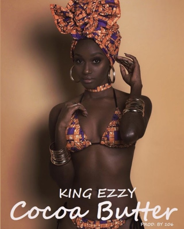 """King Ezzy – """"Cocoa Butter"""""""