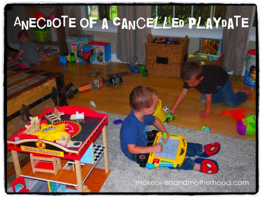 anecdote of a cancelled playdate - Makeovers & Motherhood