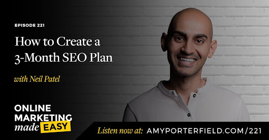 #221: How to Create a 3-Month SEO Plan with Neil Patel - Amy Porterfield | Online Marketing Expert