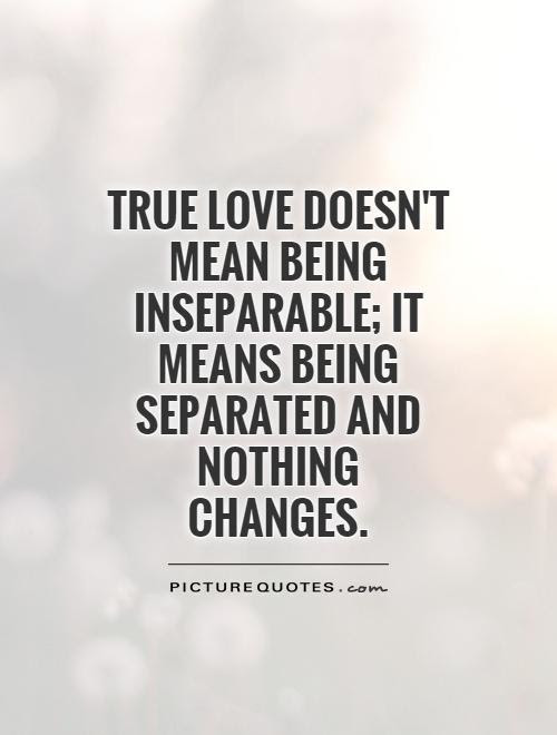 True Love Doesnt Mean Being Inseparable It Means Being