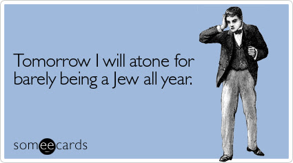 Tomorrow I will atone for barely being a Jew all year