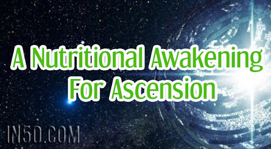 A Nutritional Awakening For Ascension - In5D Esoteric, Metaphysical, and Spiritual Database