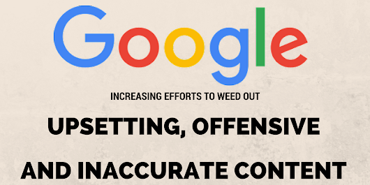 Google Increases Efforts to Filter Out Offensive, Upsetting, and Inaccurate Content - Search Engine Journal
