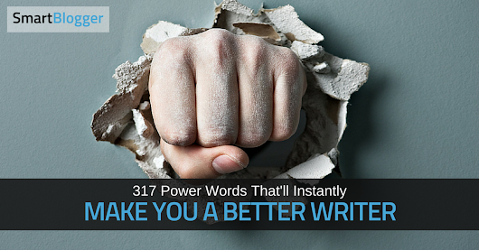 317 Power Words That'll Instantly Make You a Better Writer • Smart Blogger