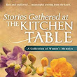 Stories Gathered at the Kitchen Table: A Collection of Women's Memoirs - Kindle edition by Anne Randolph. Literature & Fiction Kindle eBooks @ Amazon.com.