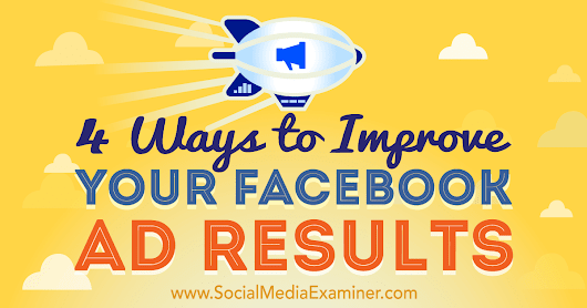 4 Ways to Improve Your Facebook Ad Results : Social Media Examiner