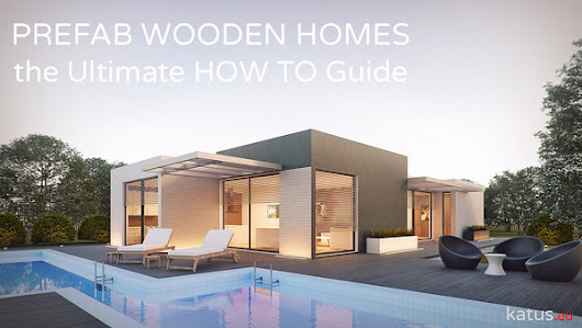 Prefab Wooden Homes: The Ultimate HOW-TO Guide | Katus.eu