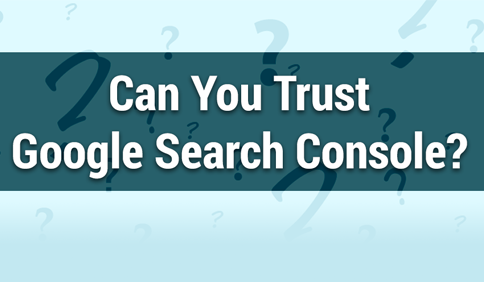 Can You Trust Google Search Console?