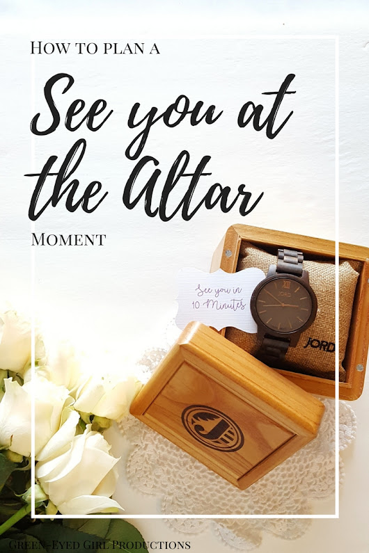 "How to Plan a ""See you at the Altar"" Moment 