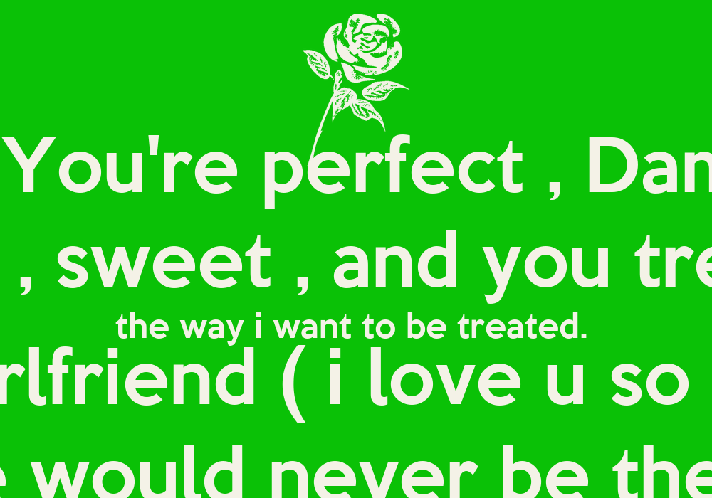 Dates Tips I Love The Way You Treat Me Quotes How To Text Flirt