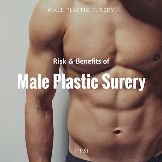 Risk & Benefits of Male Plastic Surgery | SPRSI