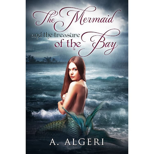 The Mermaid and the Treasure of the Bay (The Mermaid, #1) by A. Algeri — Reviews, Discussion, Bookclubs, Lists