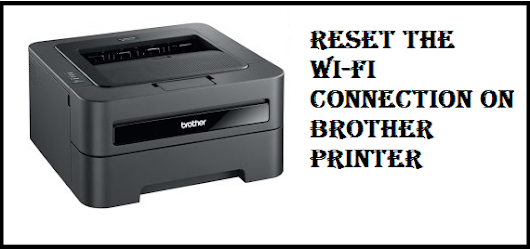 Reset the Wi-fi Connection on Brother Printer in just 11 steps - Customer-support-number's diary