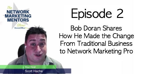 Bob Doran Shares How He Made the Change From Traditional Business to Network Marketing Pro