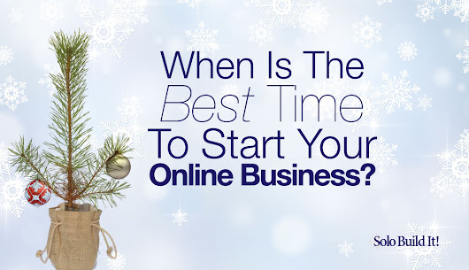 When Is The Best Time To Start An Online Business? (Hint: NOW)