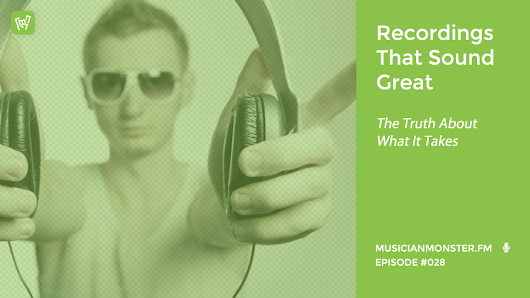MMP028: Recordings That Sound Great and The Truth About What It Takes - With Graham Cochrane From TheRecordingRevolution.com