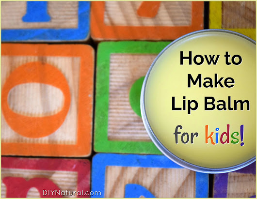 How to Make Lip Balm for Kids: Use on Chapped Lips, Cheeks, and More!