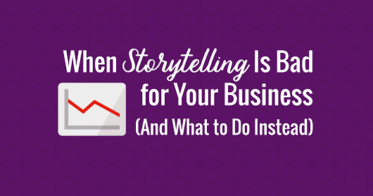 When Storytelling Is Bad for Your Business (And What to Do Instead)