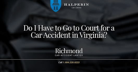Do I Have to Go to Court for a Car Accident in Virginia? | Halperin Law Center