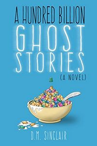 A Hundred Billion Ghost Stories by D. M. Sinclair