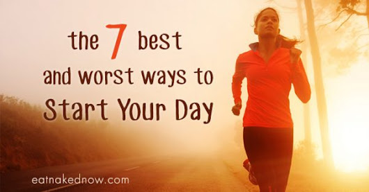 The 7 Best and Worst Ways to Start Your Day
